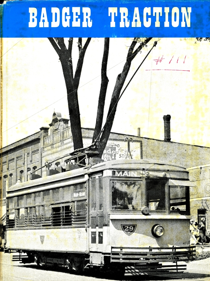 Wisconsin trolleys have long been a favorite subject of CERA books, many of which are now collector's items. Badger Traction (B-111), published in 1969, is one such book.
